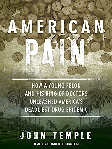 American Pain: How a Young Felon and His Ring of Doctors Unleashed America's Deadliest Drug Epidemic by Tantor Audio