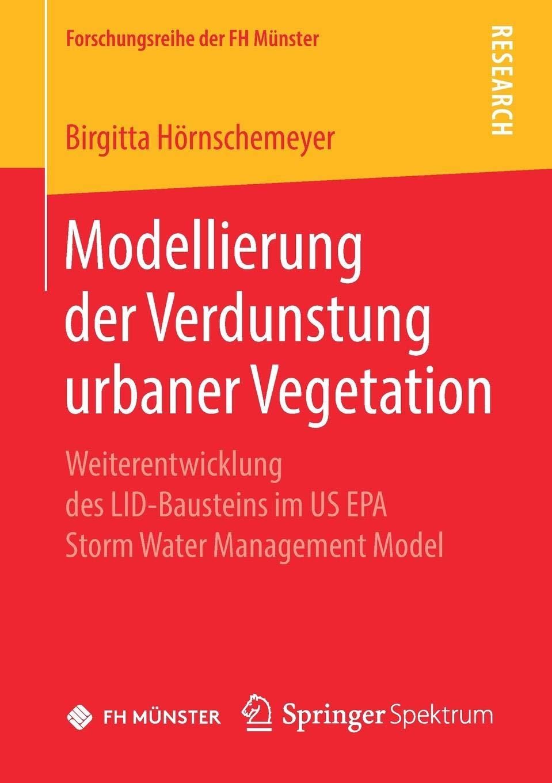 Modellierung Der Verdunstung Urbaner Vegetation  Weiterentwicklung Des LID Bausteins Im US EPA Storm Water Management Model  Forschungsreihe Der FH Münster