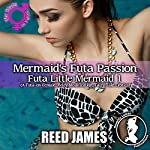 Mermaid's Futa Passion: Futa Little Mermaid, Book 1 | Reed James