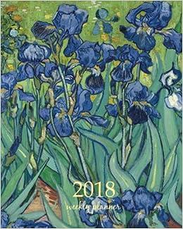 weekly planner 2018 calendar schedule organizer appointment journal notebook to do list and action day 8 x 10 inch art design irises 1889 vincent van gogh artist volume 82