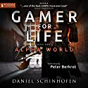 Gamer for Life: Alpha World, Book 1 Audiobook by Daniel Schinhofen Narrated by Peter Berkrot