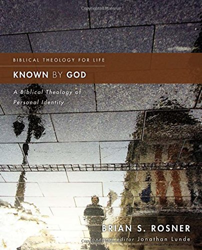 Known by God: A Biblical Theology of Personal Identity (Biblical Theology for Life)