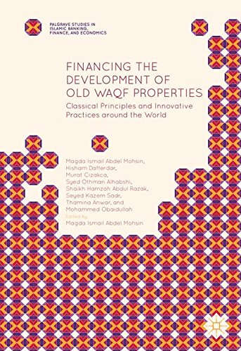 Financing the Development of Old Waqf Properties: Classical Principles and Innovative Practices around the World (Palgra