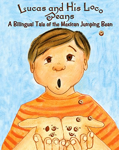 Beans Loco His - Lucas and His Loco Beans: A Bilingual Tale of the Mexican Jumping Bean (English and Spanish Edition)