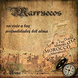 Marruecos: Un viaje a las profundidades del alma [Morocco: A Journey into the depths of the soul]