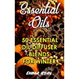 Essential Oils: 50 Essential Oil Diffuser Blends For Winter