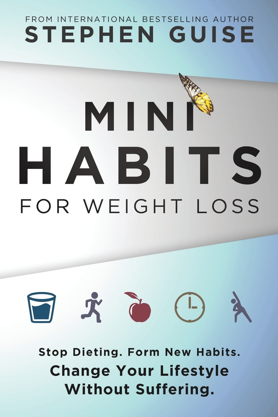 Mini Habits for Weight Loss: Stop Dieting. Form New Habits. Change Your  Lifestyle Without Suffering.: Volume 2: Amazon.co.uk: Stephen Guise:  9780996435444: ...