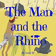 The Man and the Rhino Audiobook by Gaby W. Narrated by Omri Rose