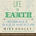 Life on Earth: Understanding Who We Are, How We Got Here, and What May Lie Ahead Audiobook by Mike Dooley Narrated by Mike Dooley