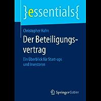 Der Beteiligungsvertrag - Ein Überblick für Start-ups und Investoren (essentials)