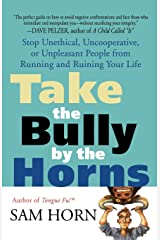 Take the Bully by the Horns: Stop Unethical, Uncooperative, or Unpleasant People from Running and Ruining Your Life Paperback