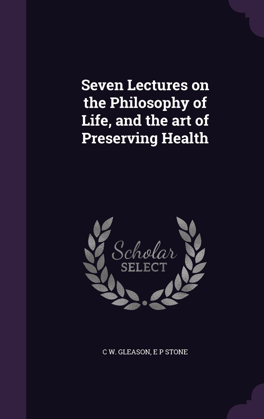 Seven Lectures on the Philosophy of Life, and the art of Preserving Health PDF