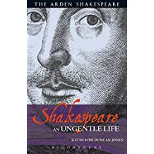 Shakespeare: An Ungentle Life (Arden Shakespeare)