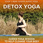 Detox Yoga: Detoxifying Yoga Class and Guide Book |  Yoga 2 Hear