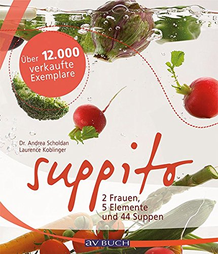 Suppito: 2 Frauen 5 Elemente und 44 Suppen Taschenbuch – 18. September 2008 Andrea Scholdan Laurence Koblinger Miguel Dieterich avBUCH