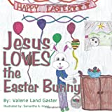 Jesus Loves the Easter Bunny, Valerie Land Gaster, 1456744186