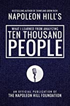 WHAT I LEARNED FROM ANALYZING TEN THOUSAND PEOPLE (OFFICIAL PUBLICATION OF THE NAPOLEON HILL FOUNDATION)