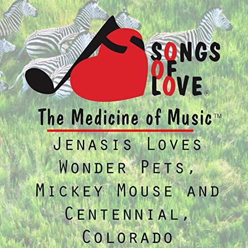 (Jenasis Loves Wonder Pets, Mickey Mouse and Centennial, Colorado)