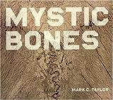 Mystic Bones, Mark C. Taylor, 0226790371