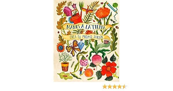Manos a la tierra: Crea tu propio jardín: Amazon.es: Bradley, Kirsten, Aitch: Libros