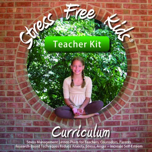 Stress Free Kids Curriculum Teacher Kit: Stress Management Lesson Plans Reduce Anxiety, Stress, Anger, Worry, Increase Self-Esteem ()