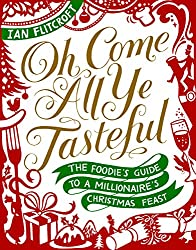 Oh Come All Ye Tasteful - The Foodie's Guide to a Millionaire's Christmas Feast