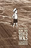 img - for How the World Was: A California Childhood book / textbook / text book