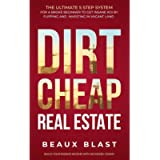 Dirt Cheap Real Estate: The Ultimate 5 Step System for a Broke Beginner to get INSANE ROI by Flipping and Investing in…