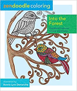 Amazon Zendoodle Coloring Into The Forest Woodland Creatures To Color And Display 9781250108791 Bonnie Lynn Demanche Books