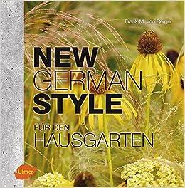 GroBartig New German Style Für Den Hausgarten: Moderne Gartengestaltung Pflegeleicht  Und Dauerschön: Amazon.de: Frank M. Von Berger: Bücher