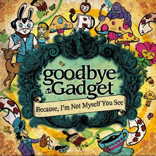 Because, I'm Not Myself You See by goodbye Gadget (2009-09-01)