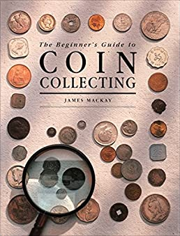 beginner s guide to coin collecting james mackay 9780831707491 rh amazon com