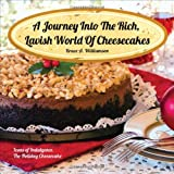 A Journey into the Rich, Lavish World of Cheesecakes, Bruce A. Williamson, 162510426X