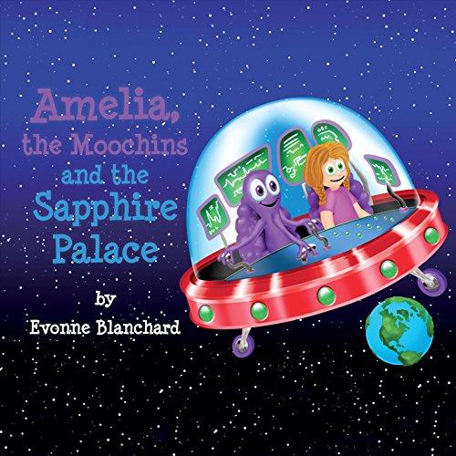 Amelia Palace - Amelia, the Moochins and the Sapphire Palace: Book One (Amelia's Amazing Space Adventures)
