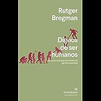 Dignos de ser humanos: Una nueva perspectiva histórica de la humanidad (Argumentos)