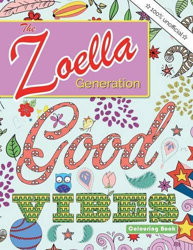 The Zoella Generation Good Vibes Colouring Book: An inspiring book of positive thoughts for all the girls online