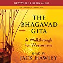 The Bhagavad Gita: A Walkthrough for Westerners Audiobook by Jack Hawley Narrated by Jack Hawley
