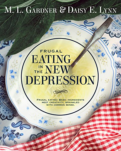 Frugal Eating in the New Depression by [Gardner, M. L., Lynn, Daisy E., Gardner, M. L. ]