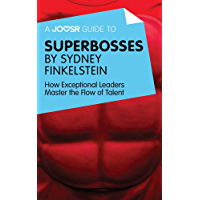 A Joosr Guide to... Superbosses by Sydney Finkelstein: How Exceptional Leaders Master the Flow of Talent (English Edition)