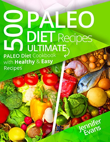 500 Paleo Diet Recipes: Ultimate Paleo Diet Cookbook with Healthy & Easy Recipes by Jennifer Evans