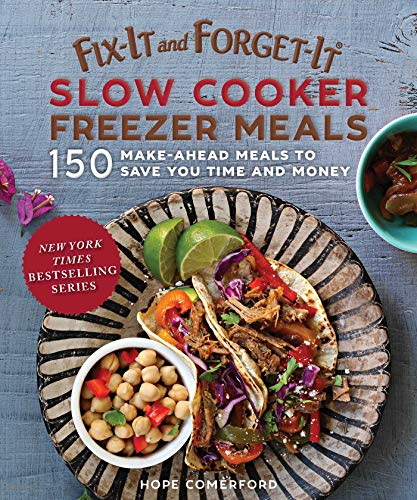 Fix-It and Forget-It Slow Cooker Freezer Meals: 150 Make-Ahead Dinners,...