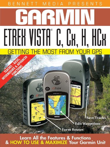 (Garmin Getting the Most From Your GPS: Etrex Vista C, Cx, H,)
