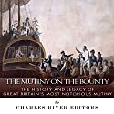 The Mutiny on the Bounty: The History and Legacy of Great Britain's Most Notorious Mutiny Audiobook by  Charles River Editors Narrated by Scott Clem