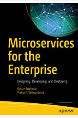 Microservices for the Enterprise: Designing, Developing, and Deploying Kindle Edition
