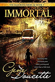 Immortal (The Immortal Series Book 1) by [Doucette, Gene]