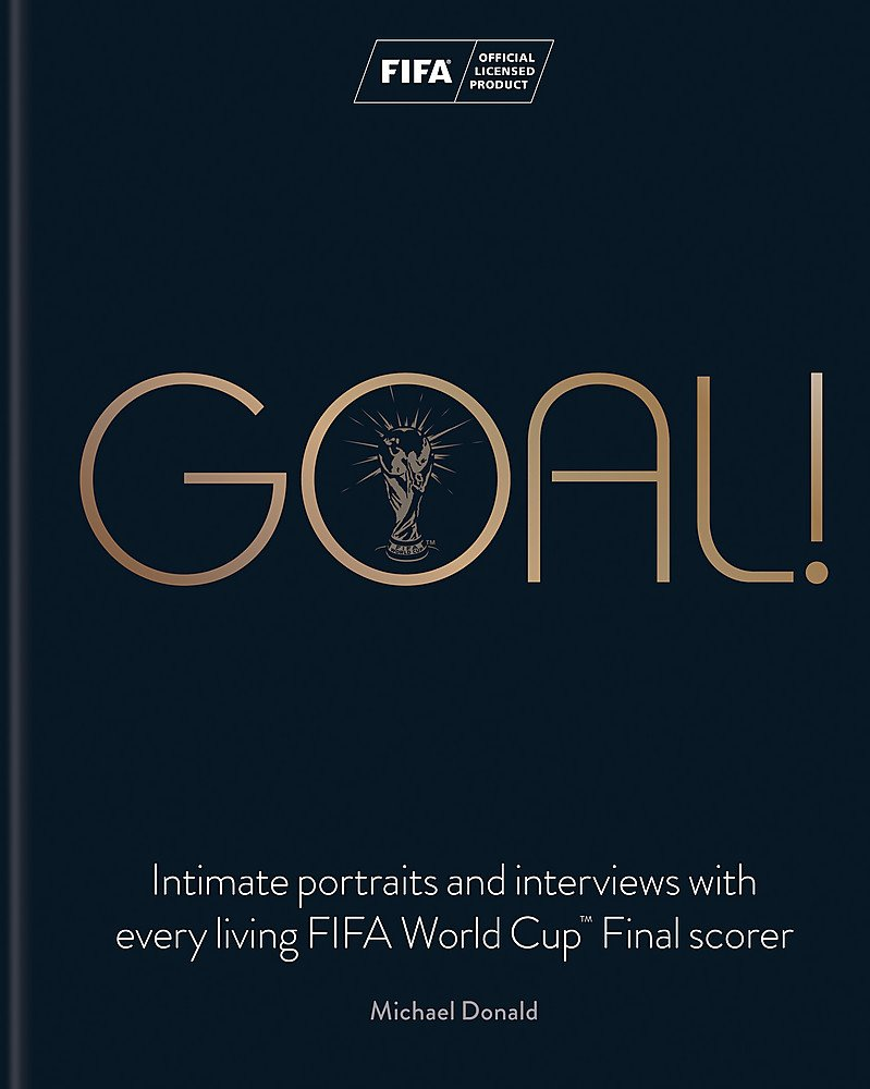 Goal   Intimate Portraits And Interviews With Every Living FIFA World Cup™ Final Scorer