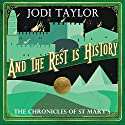And the Rest Is History: The Chronicles of St. Mary's, Book 8 Hörbuch von Jodi Taylor Gesprochen von: Zara Ramm