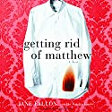 Getting Rid of Matthew Audiobook by Jane Fallon Narrated by Rosalyn Landor