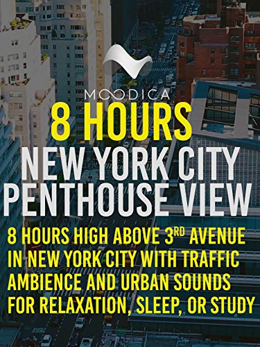8 Hours: New York City Penthouse View: 8 Hours High Above 3rd Avenue in New York City with Traffic Ambience and Urban Sounds for Relaxation, Sleep, or - Avenues Hours The