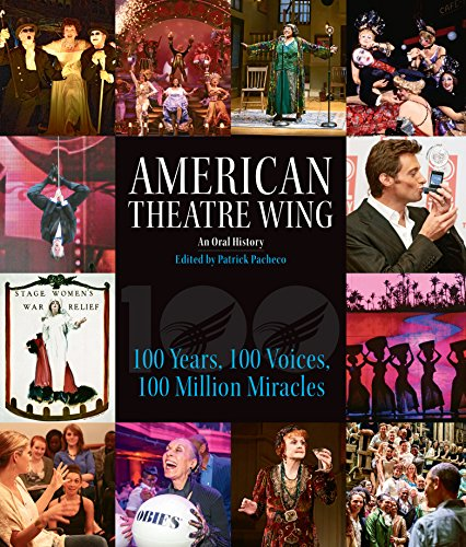 American Theatre Wing, An Oral History: 100 Years, 100 Voices, 100 Million Miracles cover